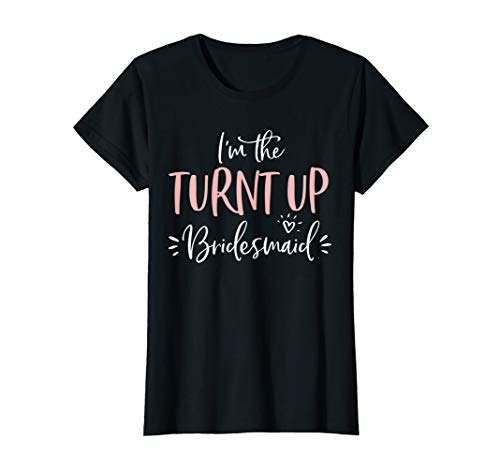 Womens The Turnt Up Bridesmaid Funny Matching Bachelorette Party T-Shirt