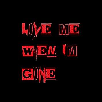 lovemewhenimgone