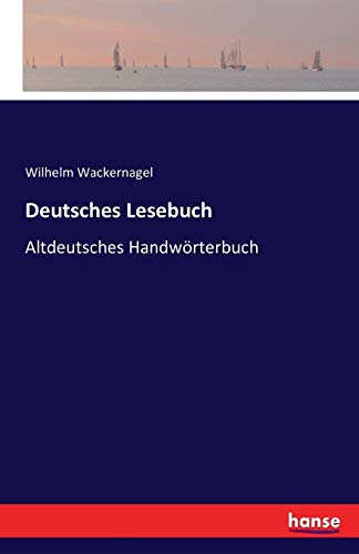 Deutsches Lesebuch: Altdeutsches Handwörterbuch