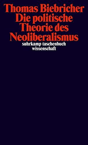 Die politische Theorie des Neoliberalismus (suhrkamp taschenbuch wissenschaft)