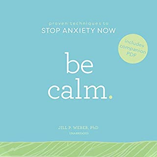 Be Calm     Proven Techniques to Stop Anxiety Now              By:                                                                                                                                 Jill P. Weber PhD                               Narrated by:                                                                                                                                 Bernadette Dunne                      Length: 4 hrs and 38 mins     Not rated yet     Overall 0.0