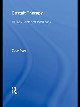 Gestalt Therapy: 100 Key Points and Techniques by [Dave Mann]