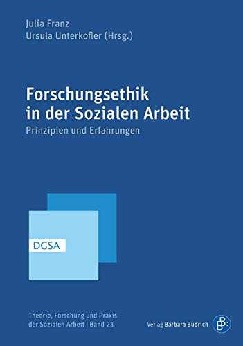 Forschungsethik in der Sozialen Arbeit: Prinzipien und Erfahrungen (Theorie, Forschung und Praxis der Sozialen Arbeit)
