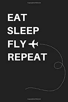 Eat Sleep Fly Repeat: Small Lined Notebook, Diary To Write In, Journal For Fly Cabin Crews Flight Attendants Life