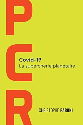 PCR: Covid-19 : La supercherie planétaire