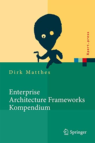 Enterprise Architecture Frameworks Kompendium: Über 50 Rahmenwerke für das IT-Management (Xpert.press)