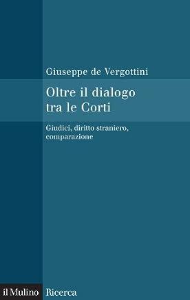 Oltre il dialogo tra le Corti: Giudici, diritto straniero, comparazione (Il Mulino/Ricerca)