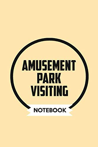 Amusement park visiting Notebook: Simple Lined Personalized Hobbies Gift, Notebook Diary Journal for Women, men, Family and Anyone