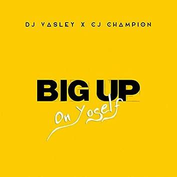 Big up on yoself