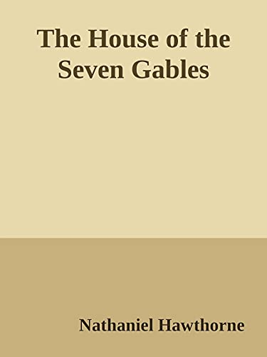 The House of the Seven Gables (Annotated) (English Edition)