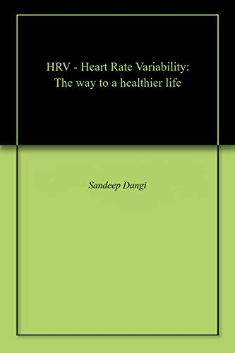 HRV - Heart Rate Variability: The way to a healthier life (English Edition)