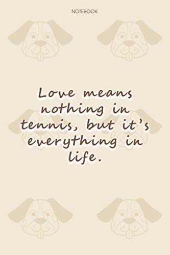 Lined Notebook Journal Dog Pattern Cover Love means nothing in tennis, but it's everything in life: 114 Pages, Daily, Notebook Journal, Financial, To Do List, Journal, Happy, 6x9 inch