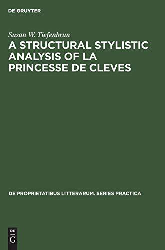 A structural stylistic analysis of La princesse de Cleves (De Proprietatibus Litterarum. Series Practica, Band 25)