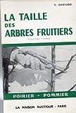 La Taille des arbres fruitiers - Poirier, pommier, par P. Grisvard,... Dessins... d'après... l'auteur