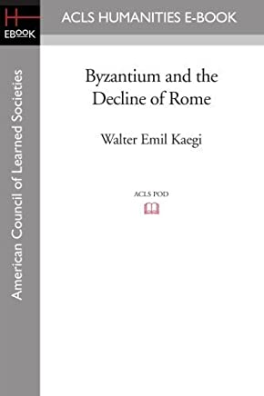 Byzantium and the Decline of Rome by Walter Emil Kaegi(2008-08-01)