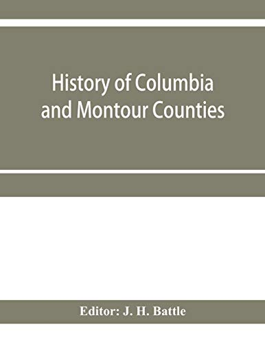 History of Columbia and Montour Counties, Pennsylvania, containing a history of each county; their townships, towns, villages, schools, churches, indu