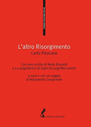 L'altro Risorgimento: Con uno scritto di Nello Rosselli e La spigolatrice di Sapri di Luigi Mercantini  a cura e con un saggio di Alessandro Leogrande