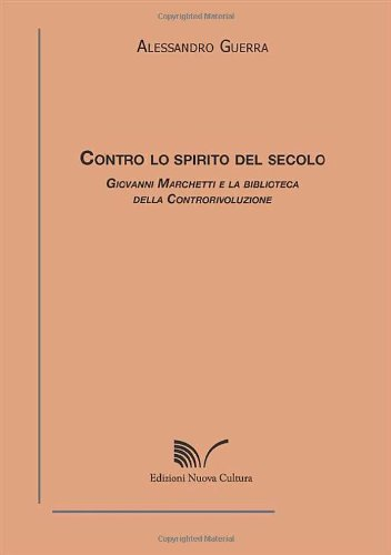 Contro lo spirito del secolo. Giovanni Marchetti e la biblioteca della controrivoluzione