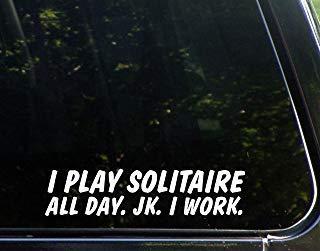 Ik speel de hele dag solitair. Jk. Ik werk. (8-3/4