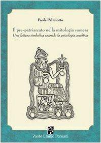 Il pre-patriarcato nella mitologia sumera. Una lettura simbolica secondo la psicologia analitica