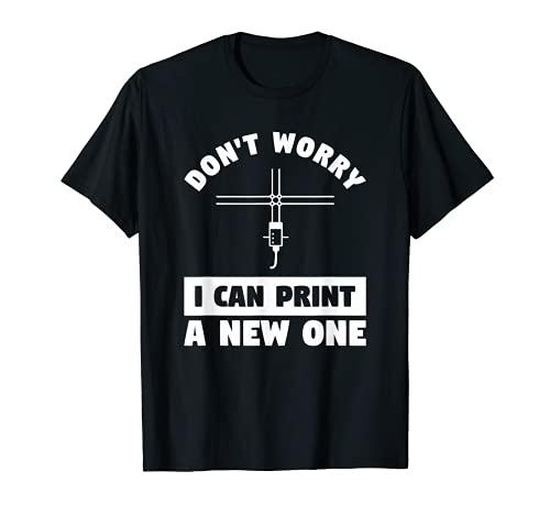 No te preocupes puedo imprimir una nueva impresión de impresora 3D Camiseta