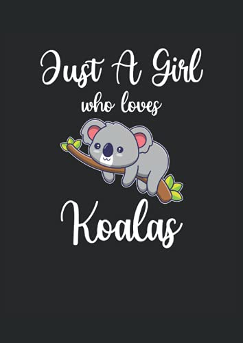 Just A Girl Who Loves Koalas: Notizbuch | Notebook | Liniert, DIN A4 (21 x 29,7 cm), 120 Seiten, creme-farbenes Papier, mattes Cover