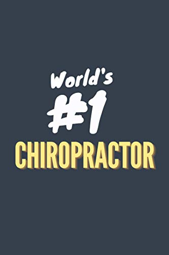 Notebook of The World's Number 1 Chiropractor (Blue Cover): Appreciation gift for the world's best Doctor of Chiropractic or chiropractic student (6x9 in notebook, journal or diary)