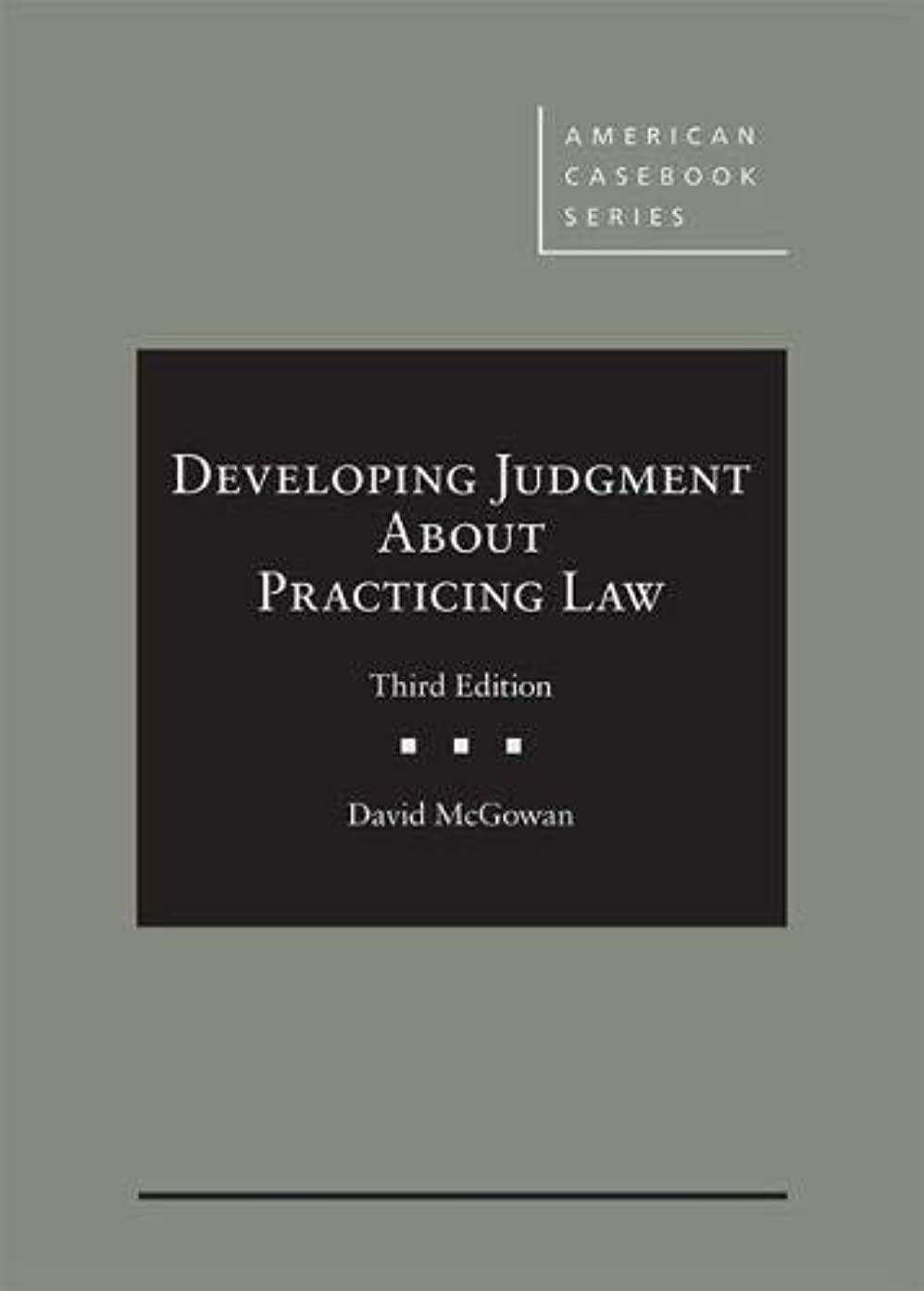 Developing Judgment About Practicing Law (American Casebook Series)