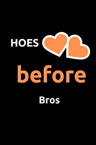 Hoes Before Bros: Girlfriend Journal, Notebook, Day Anniversary Gift Ideas