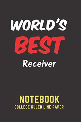 World's Best Receiver Notebook: College Ruled Line Paper. Perfect Gift/Present for any occasion. Appreciation, Retirement, Year End, Co-worker, Boss, ... Anniversary, Father's Day, Mother's Day