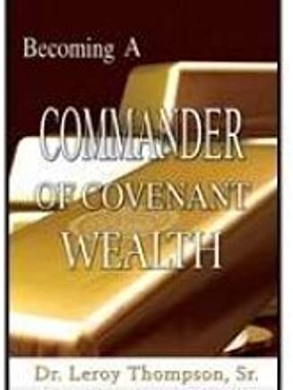Becoming a commander of wealth : how to release your ability to walk in covenant wealth