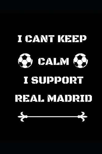 I Cant Keep Calm I Support Real Madrid: Funny Soccer Football Book Men Boys Women Girls Writing 120 pages Notebook Journal - Small Lined (6