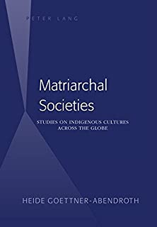 Matriarchal Societies: Studies on Indigenous Cultures Across the Globe