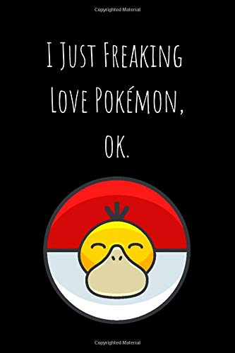 I Just Freaking Love Pokémon, Ok.: Lined Notebook 100 pages (6 x 9)