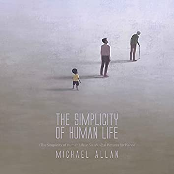 The Simplicity of Human Life (The Simplicity of Human Life in Six Musical Pictures for Piano)