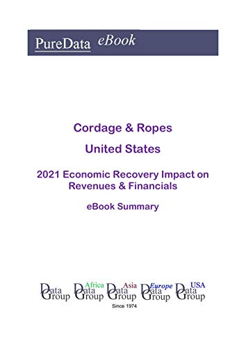 Cordage & Ropes United States Summary: 2021 Economic Recovery Impact on Revenues & Financials (English Edition)