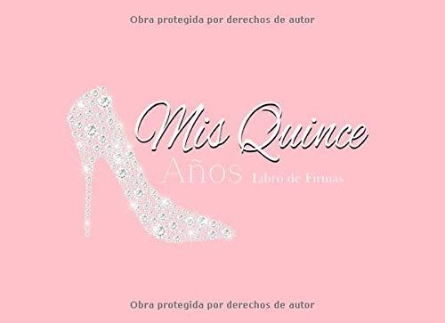 Mis Quince Años Libro de Firmas: Libro de Quinceanera con Zapatillas de Tacon Rosa 130 Páginas y Registro de Regalos