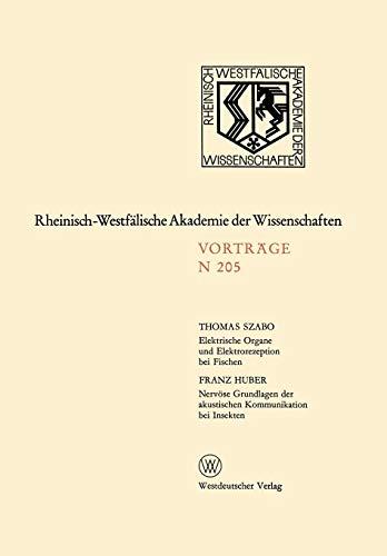 Elektrische Organe und Elektrorezeption bei Fischen. Nervöse Grundlagen der Akustischen Kommunikation bei Insekten (Rheinisch-Westfälische Akademie ... Akademie der Wissenschaften (205), Band 205)