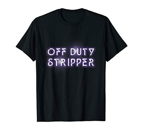 Stripper Tee's OFF DUTY STRIPPER T-SHIRT