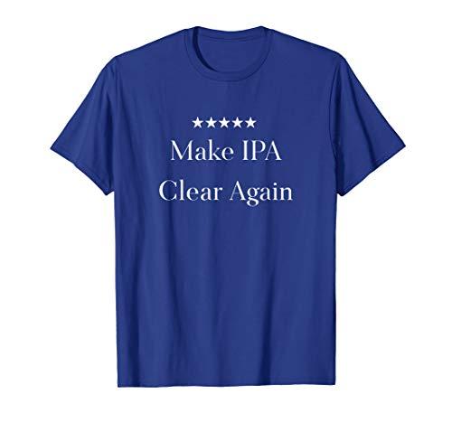 Make IPA Clear Again Funny Beer T shirt