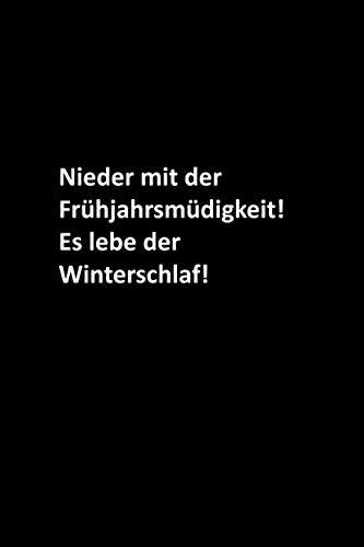 Nieder mit der Frühjahrsmüdigkeit! Es lebe der Winterschlaf!: Frauen / Männer / Chef / Mitarbeiter / Kollegen / Studenten / Freunde: Liniertes Notizbuch / Tagebuchgeschenk