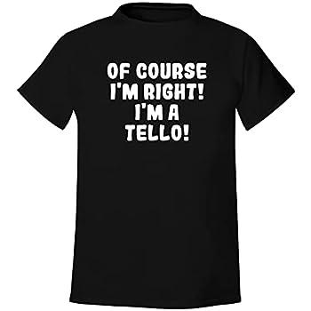 Of Course I m Right! I m A Tello! - Men s Soft & Comfortable T-Shirt Black XX-Large