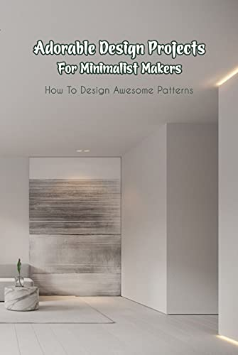 Adorable Design Projects For Minimalist Makers: How To Design Awesome Patterns (English Edition)