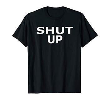 Shirt That Says Shut Up