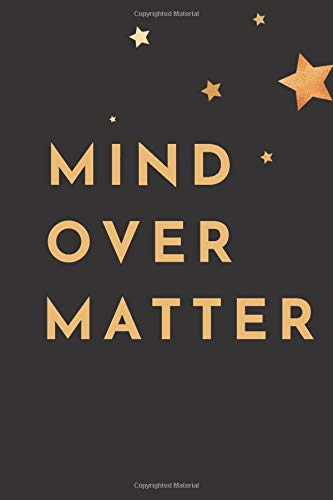 Mind over matter: Motivation Notebook -| Cute present for men and children | 6 x 9 - 110 College-controlled ... - Journal, Notebook, Diary, Composition Book)