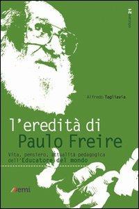L'eredità di Paulo Freire. Vita, pensiero, attualità pedagogica dell'educatore del mondo