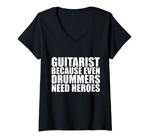 Mujer Guitarrista because Drummers need heroes Guitar Music Gift Camiseta Cuello V