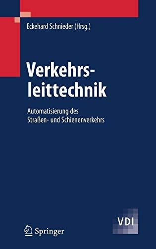 Verkehrsleittechnik: Automatisierung des Straßen- und Schienenverkehrs (VDI-Buch)