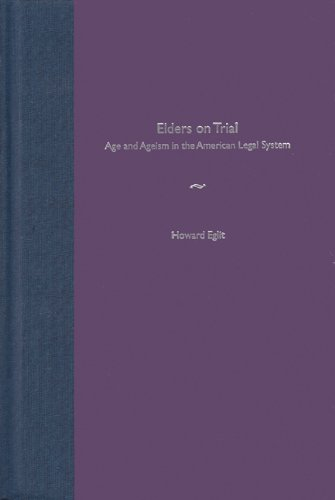 Elders on Trial: Age and Ageism in the American Legal System