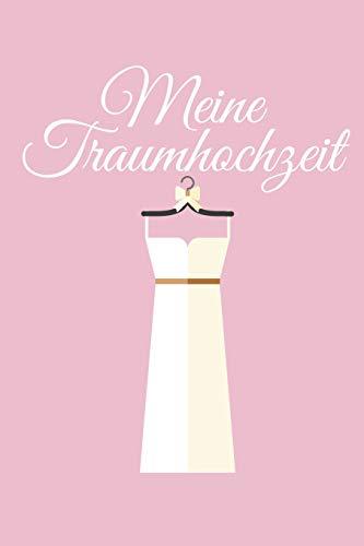 Meine Traumhochzeit: Hochzeitsplaner für die Hochzeitsplanung/Hochzeitsvorbereitung. 120 Seiten. Hochzeitsfeier planen organisieren. Mit Checklisten.